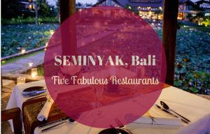 Five Fabulous Restaurants in Seminyak, Bali