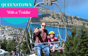 Queenstown, New Zealand with a Toddler