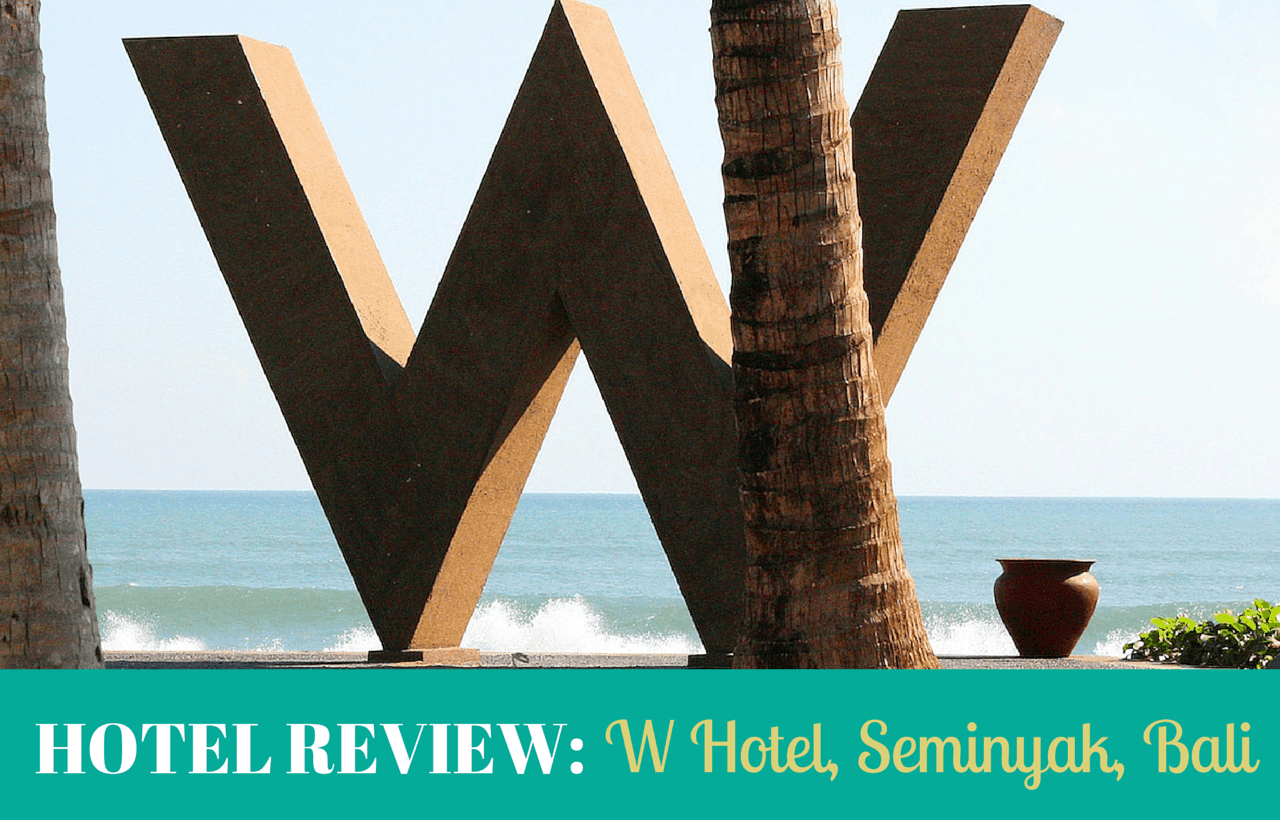 Hotel Review W Hotel Seminyak Bali Mum On The Move
