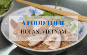 A Food Tour of Hoi An, Vietnam