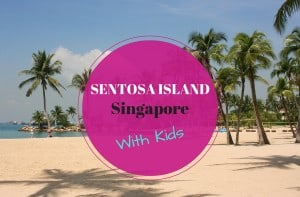 The Ultimate Guide to Sentosa Island with Kids