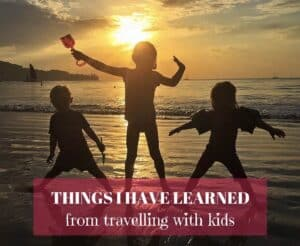 10 Things I've learned from Travelling with Kids