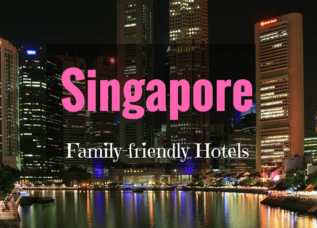Best Family Friendly Hotels in Singapore | Mum on the Move