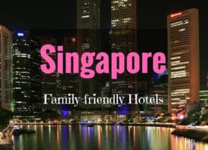 The Best Family Friendly Hotels in Singapore