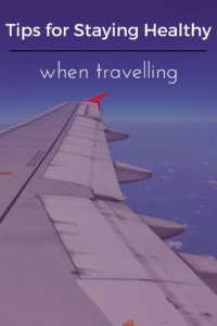 Tips for Staying Healthy when Travelling