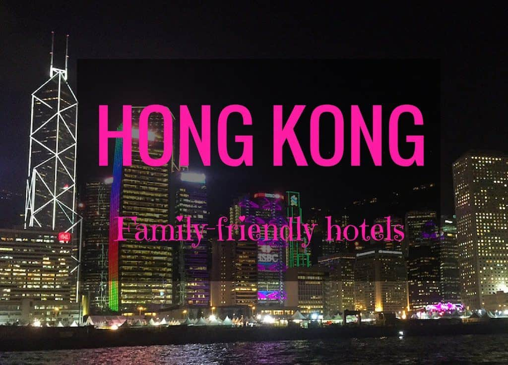 The Best Family Friendly Hotels in Hong Kong