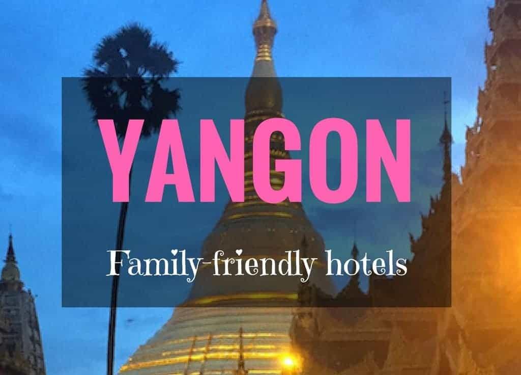 Family friendly hotels in Yangon Myanmar
