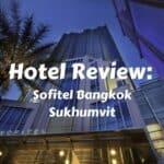 Sofitel Bangkok Sukhumvit Hotel Review
