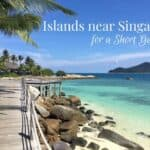 Islands near Singapore for a Short Getaway