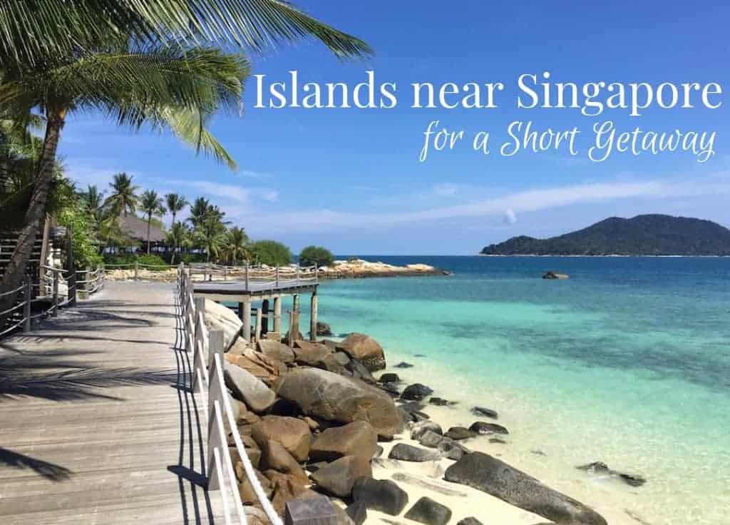 Islands near Singapore for a Short Getaway